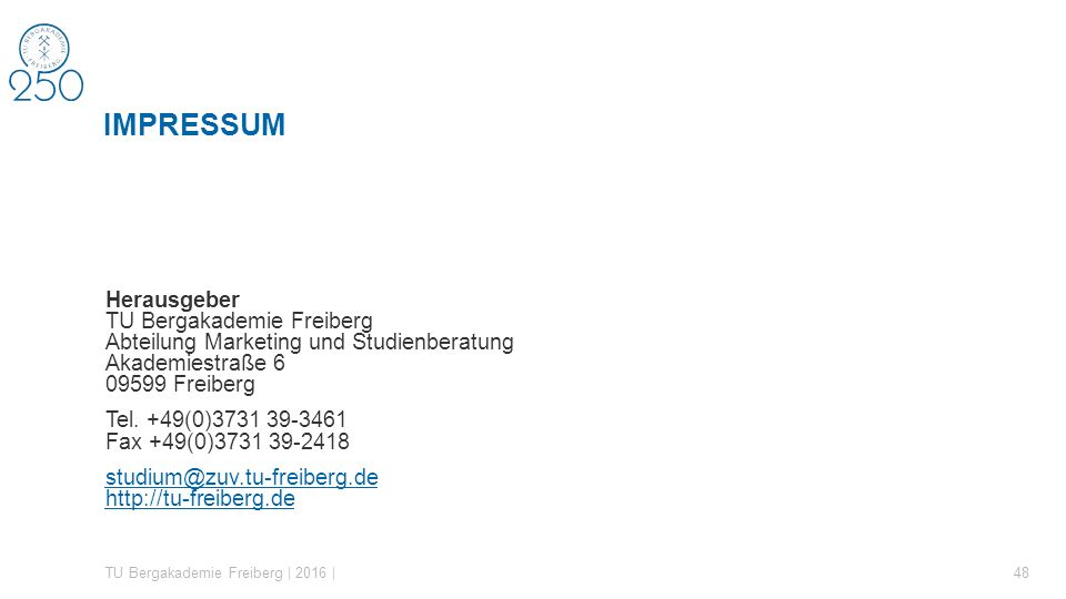 Herausgeber TU Bergakademie Freiberg Abteilung Marketing und Studienberatung Akademiestraße 6 09599 Freiberg Tel.