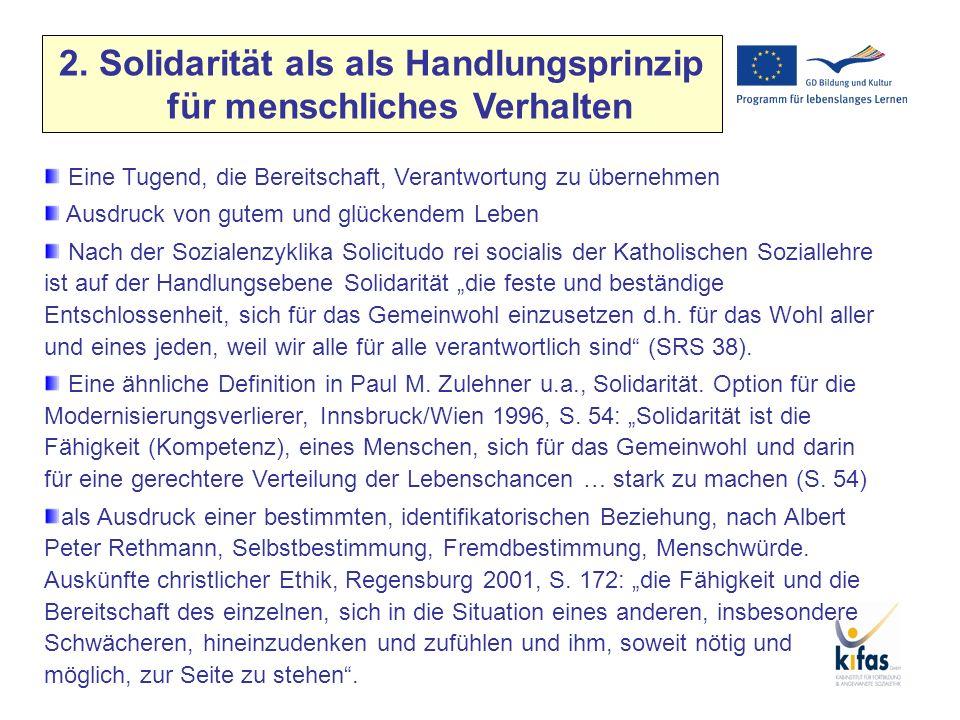 2. Solidarität als als Handlungsprinzip für menschliches Verhalten Eine Tugend, die Bereitschaft, Verantwortung zu übernehmen Ausdruck von gutem und g