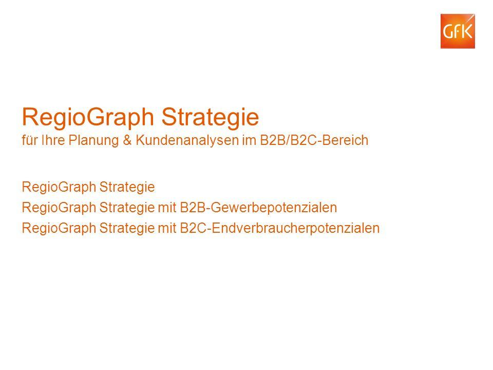 © GfK May 31, 2016 | RegioGraph Strategie 1 RegioGraph Strategie für Ihre Planung & Kundenanalysen im B2B/B2C-Bereich RegioGraph Strategie RegioGraph Strategie mit B2B-Gewerbepotenzialen RegioGraph Strategie mit B2C-Endverbraucherpotenzialen