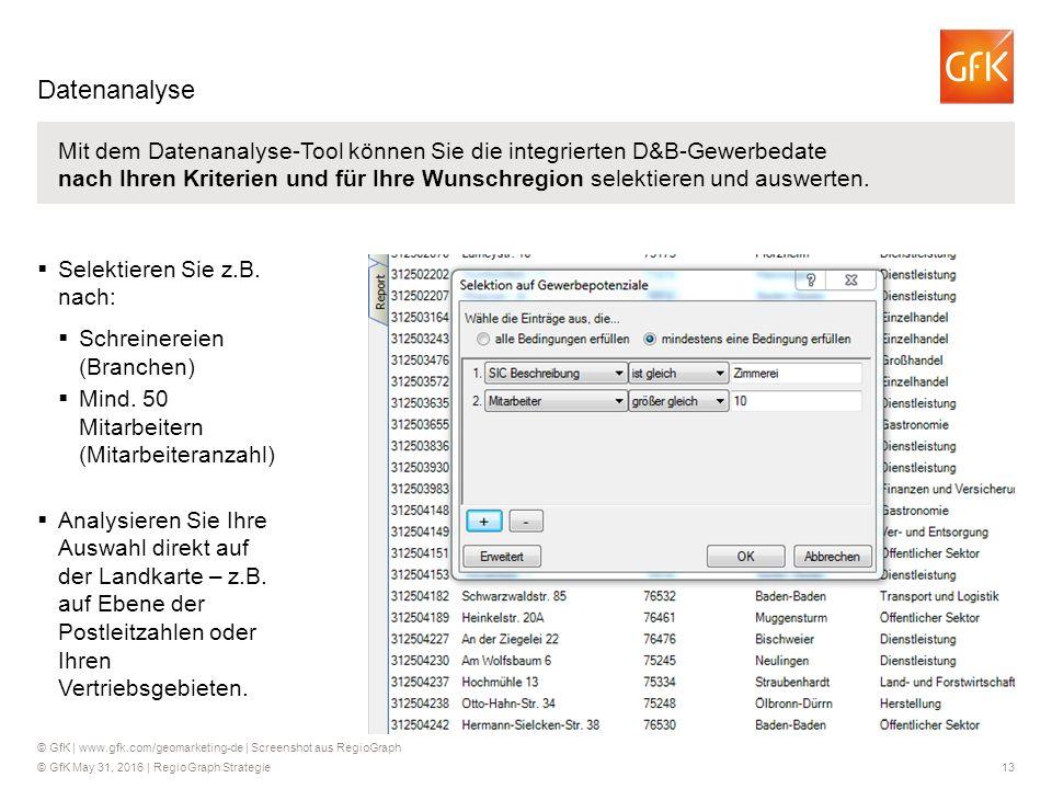 © GfK May 31, 2016 | RegioGraph Strategie 13 Mit dem Datenanalyse-Tool können Sie die integrierten D&B-Gewerbedate nach Ihren Kriterien und für Ihre W