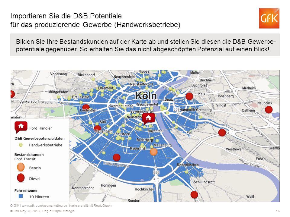 © GfK May 31, 2016 | RegioGraph Strategie 16 Bilden Sie Ihre Bestandskunden auf der Karte ab und stellen Sie diesen die D&B Gewerbe- potentiale gegenü
