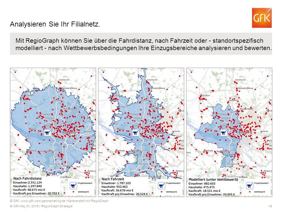 © GfK May 31, 2016 | RegioGraph Strategie 19 Mit RegioGraph können Sie über die Fahrdistanz, nach Fahrzeit oder - standortspezifisch modelliert - nach