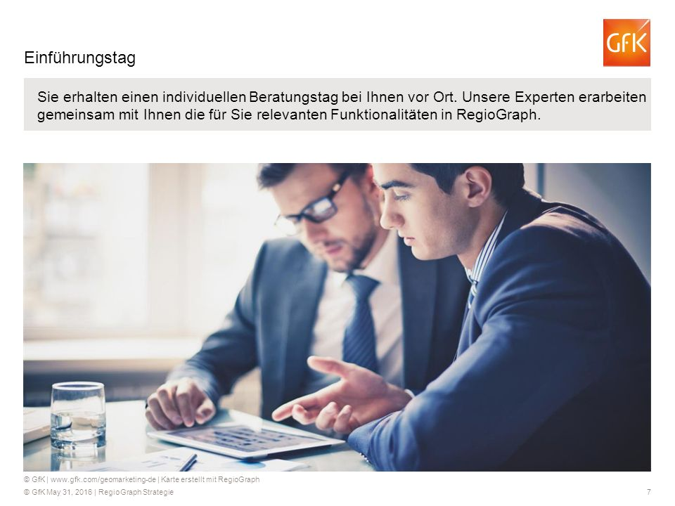 © GfK May 31, 2016 | RegioGraph Strategie 7 Sie erhalten einen individuellen Beratungstag bei Ihnen vor Ort. Unsere Experten erarbeiten gemeinsam mit