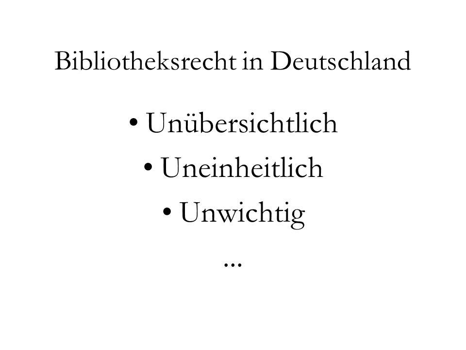 Bibliotheksrecht in Deutschland Unübersichtlich Uneinheitlich Unwichtig...