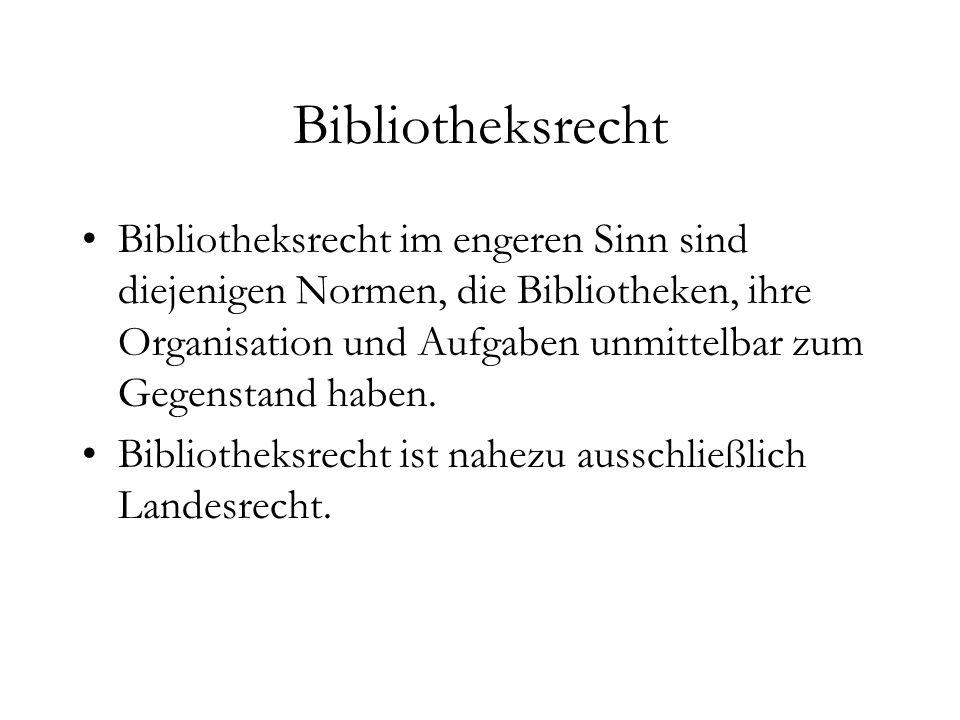 Ebenen des Bibliotheksrechts Bibliotheksrecht gibt es auf allen Ebenen der Rechtsordnung Hier sind zu nennen: –Verfassung –Parlamentsgesetz –Rechtsverordnung –Satzung –Verwaltungsinnenrecht