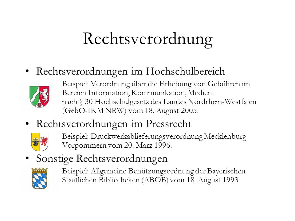 Rechtsverordnung Rechtsverordnungen im Hochschulbereich Beispiel: Verordnung über die Erhebung von Gebühren im Bereich Information, Kommunikation, Medien nach § 30 Hochschulgesetz des Landes Nordrhein-Westfalen (GebO-IKM NRW) vom 18.