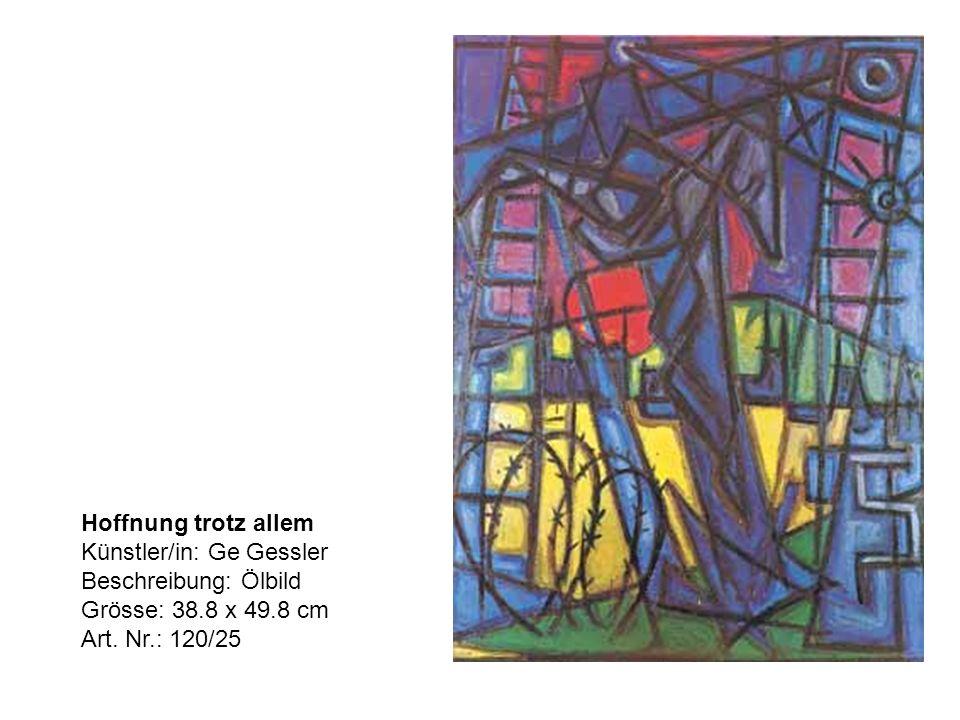 Hoffnung trotz allem Künstler/in: Ge Gessler Beschreibung: Ölbild Grösse: 38.8 x 49.8 cm Art.