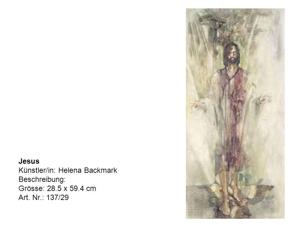 Jesus Künstler/in: Helena Backmark Beschreibung: Grösse: 28.5 x 59.4 cm Art. Nr.: 137/29