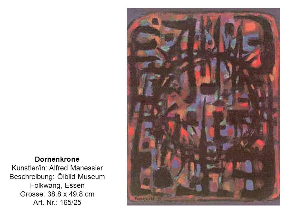 Dornenkrone Künstler/in: Alfred Manessier Beschreibung: Ölbild Museum Folkwang, Essen Grösse: 38.8 x 49.8 cm Art.