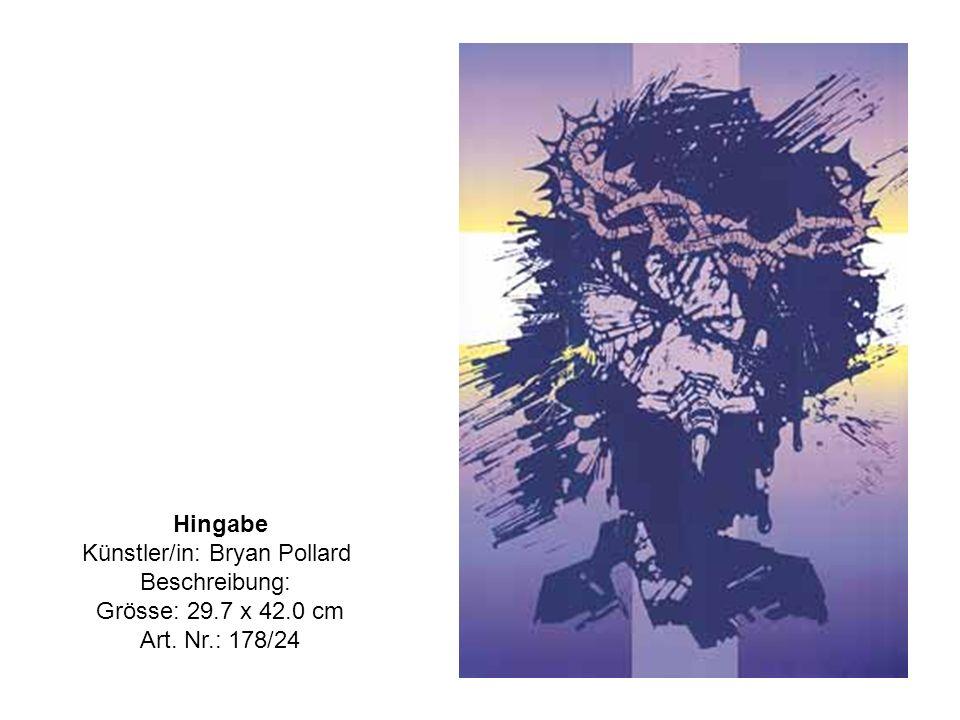 Hingabe Künstler/in: Bryan Pollard Beschreibung: Grösse: 29.7 x 42.0 cm Art. Nr.: 178/24
