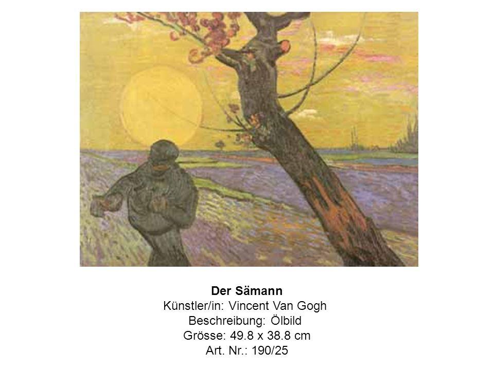 Der Sämann Künstler/in: Vincent Van Gogh Beschreibung: Ölbild Grösse: 49.8 x 38.8 cm Art.