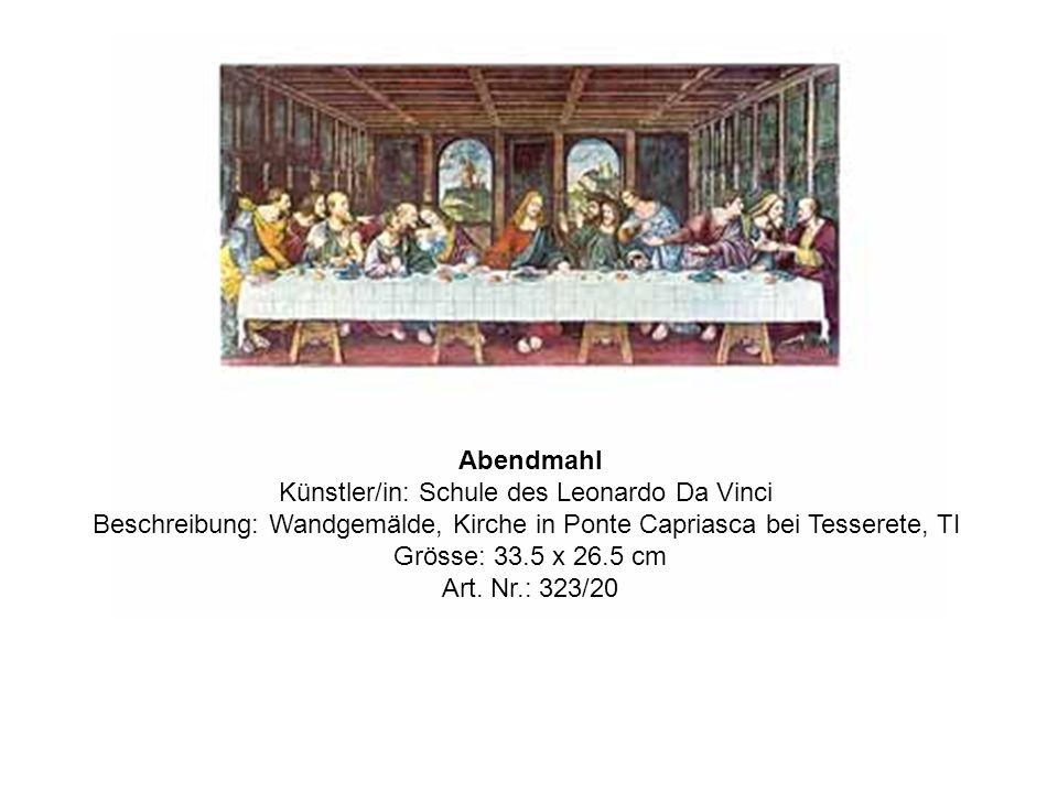 Abendmahl Künstler/in: Schule des Leonardo Da Vinci Beschreibung: Wandgemälde, Kirche in Ponte Capriasca bei Tesserete, TI Grösse: 33.5 x 26.5 cm Art.