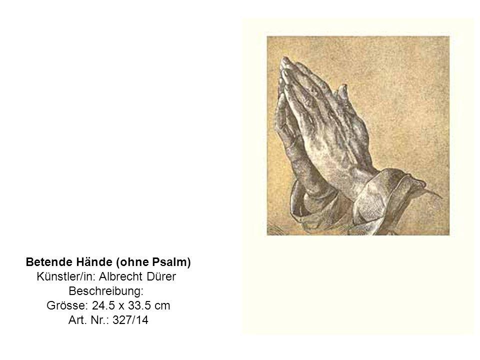 Betende Hände (ohne Psalm) Künstler/in: Albrecht Dürer Beschreibung: Grösse: 24.5 x 33.5 cm Art.