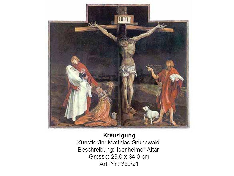 Kreuzigung Künstler/in: Matthias Grünewald Beschreibung: Isenheimer Altar Grösse: 29.0 x 34.0 cm Art.