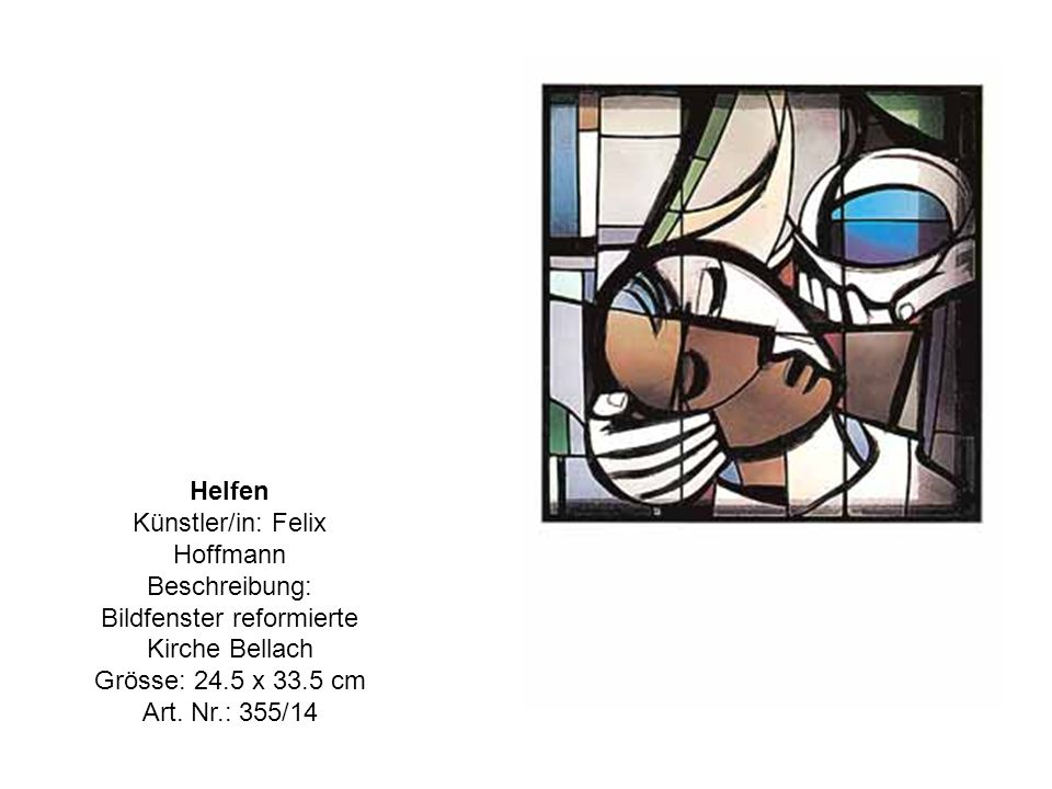 Helfen Künstler/in: Felix Hoffmann Beschreibung: Bildfenster reformierte Kirche Bellach Grösse: 24.5 x 33.5 cm Art.