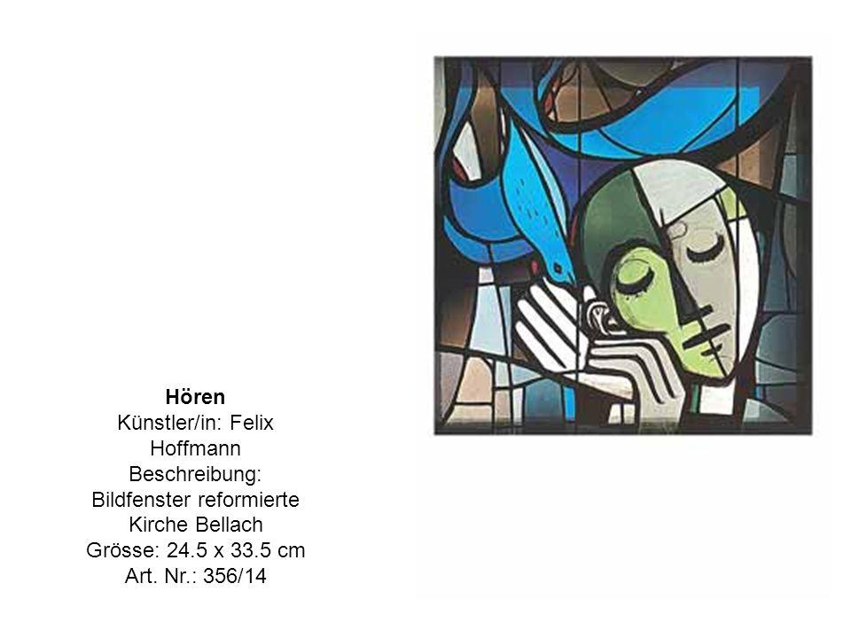 Hören Künstler/in: Felix Hoffmann Beschreibung: Bildfenster reformierte Kirche Bellach Grösse: 24.5 x 33.5 cm Art.
