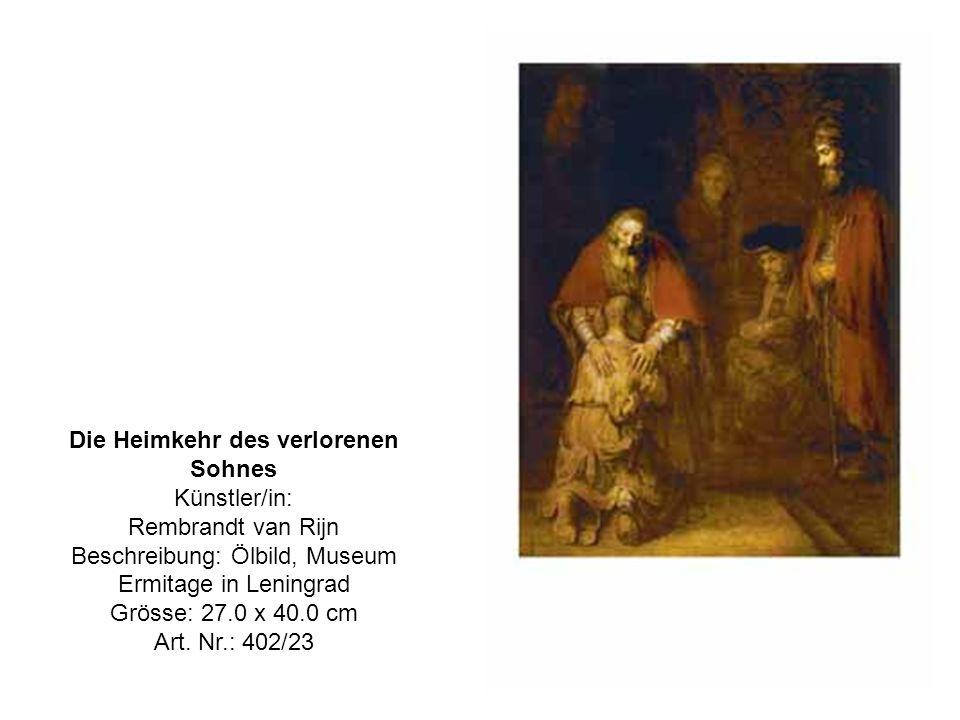 Die Heimkehr des verlorenen Sohnes Künstler/in: Rembrandt van Rijn Beschreibung: Ölbild, Museum Ermitage in Leningrad Grösse: 27.0 x 40.0 cm Art.