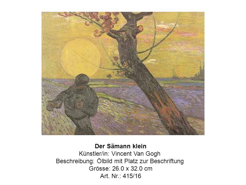 Der Sämann klein Künstler/in: Vincent Van Gogh Beschreibung: Ölbild mit Platz zur Beschriftung Grösse: 26.0 x 32.0 cm Art.
