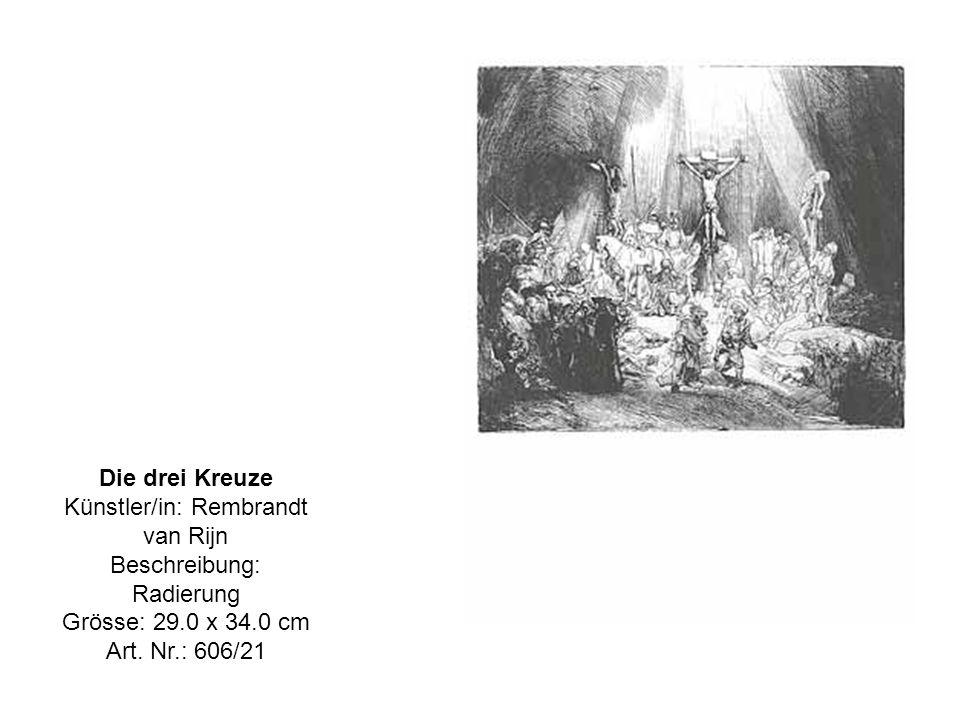 Die drei Kreuze Künstler/in: Rembrandt van Rijn Beschreibung: Radierung Grösse: 29.0 x 34.0 cm Art.