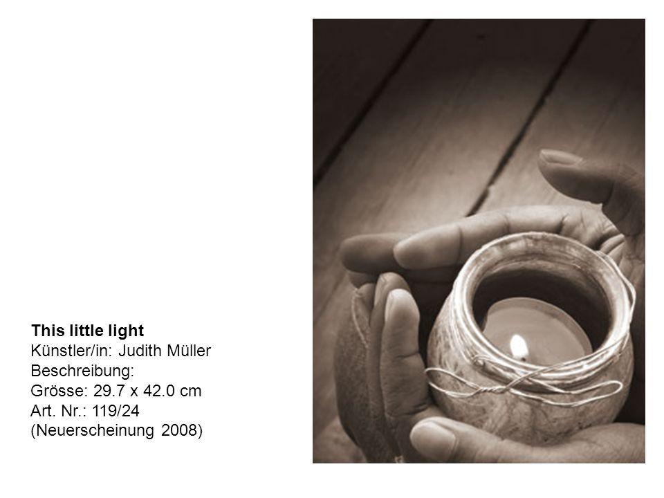 This little light Künstler/in: Judith Müller Beschreibung: Grösse: 29.7 x 42.0 cm Art.