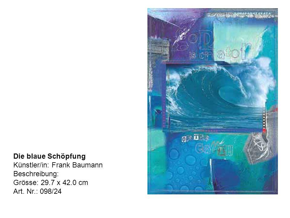 Die blaue Schöpfung Künstler/in: Frank Baumann Beschreibung: Grösse: 29.7 x 42.0 cm Art.