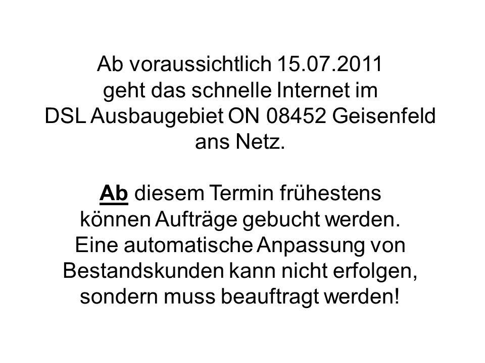 Ab voraussichtlich 15.07.2011 geht das schnelle Internet im DSL Ausbaugebiet ON 08452 Geisenfeld ans Netz.