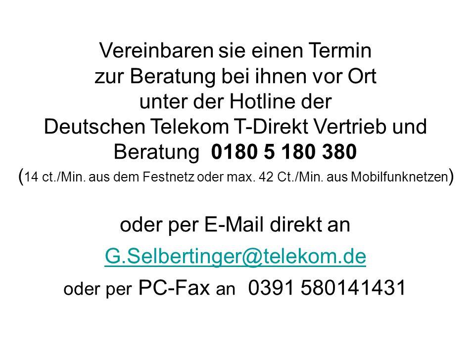 Vereinbaren sie einen Termin zur Beratung bei ihnen vor Ort unter der Hotline der Deutschen Telekom T-Direkt Vertrieb und Beratung 0180 5 180 380 ( 14 ct./Min.