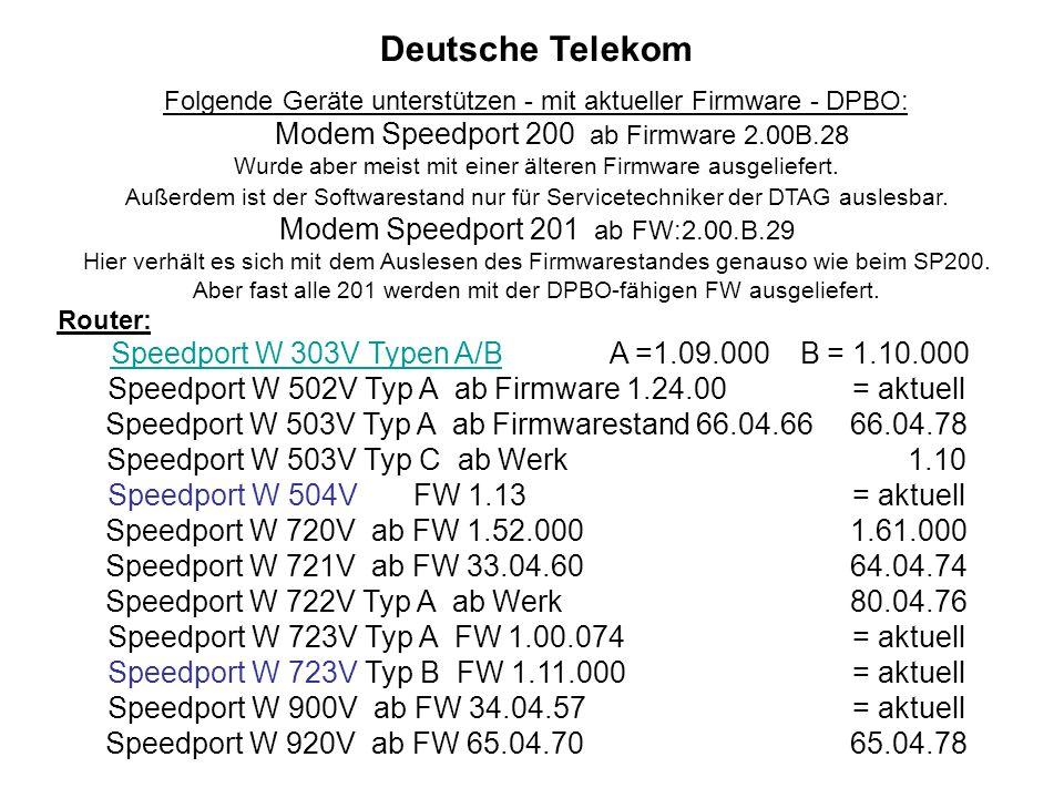 Deutsche Telekom Folgende Geräte unterstützen - mit aktueller Firmware - DPBO: Modem Speedport 200 ab Firmware 2.00B.28 Wurde aber meist mit einer älteren Firmware ausgeliefert.