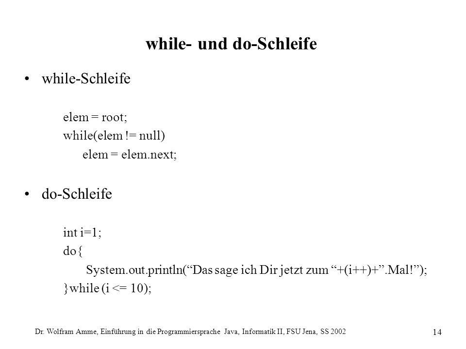 Dr. Wolfram Amme, Einführung in die Programmiersprache Java, Informatik II, FSU Jena, SS 2002 14 while- und do-Schleife while-Schleife elem = root; wh