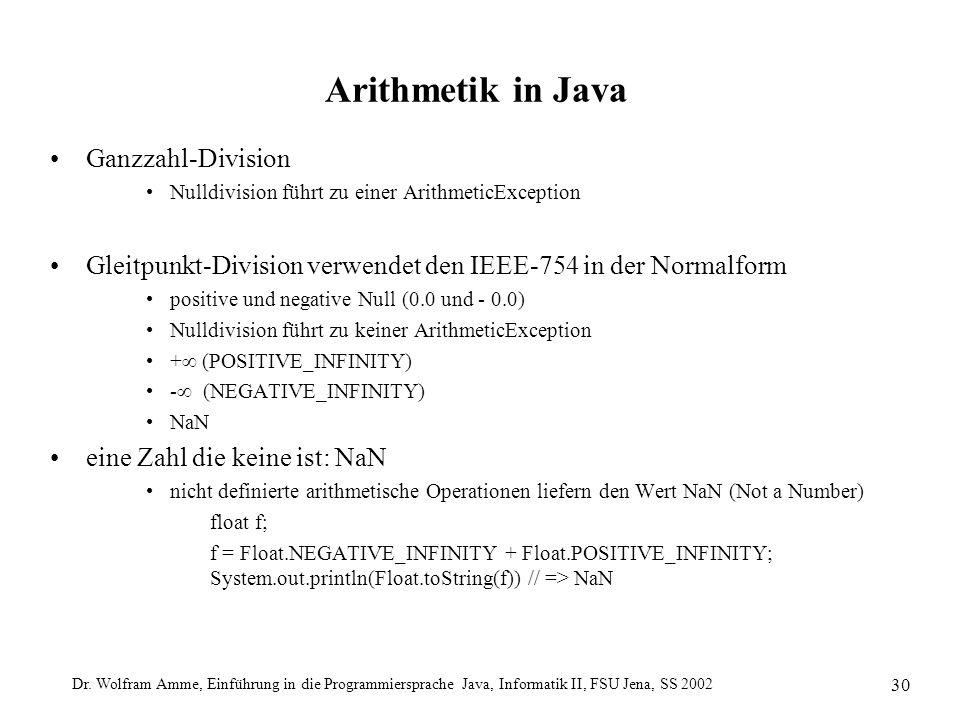 Dr. Wolfram Amme, Einführung in die Programmiersprache Java, Informatik II, FSU Jena, SS 2002 30 Arithmetik in Java Ganzzahl-Division Nulldivision füh