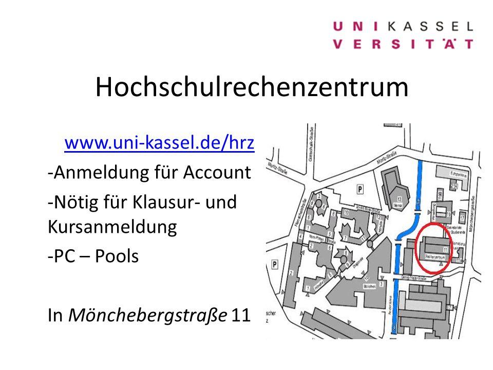 Hochschulrechenzentrum www.uni-kassel.de/hrz -Anmeldung für Account -Nötig für Klausur- und Kursanmeldung -PC – Pools In Mönchebergstraße 11