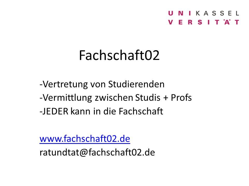 Fachschaft02 -Vertretung von Studierenden -Vermittlung zwischen Studis + Profs -JEDER kann in die Fachschaft www.fachschaft02.de ratundtat@fachschaft02.de