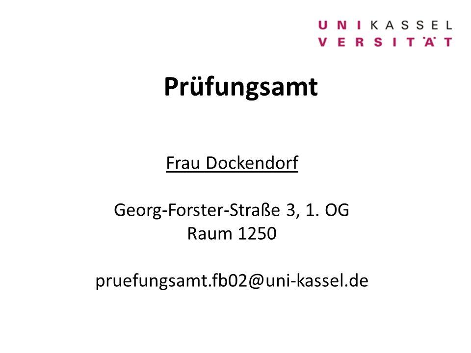 Prüfungsamt Frau Dockendorf Georg-Forster-Straße 3, 1. OG Raum 1250 pruefungsamt.fb02@uni-kassel.de