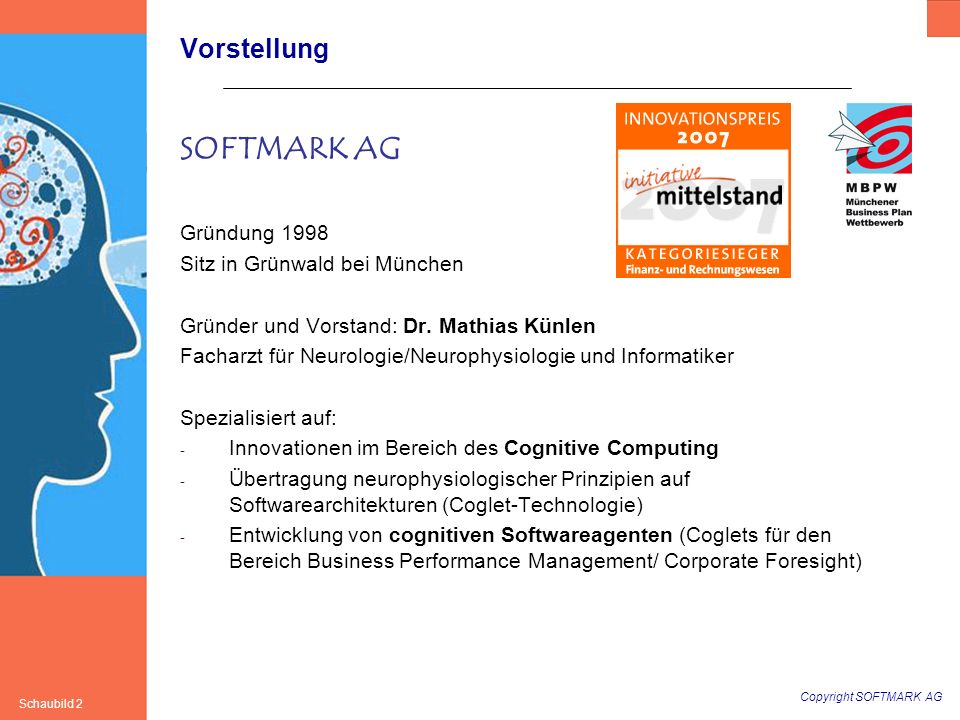 Copyright SOFTMARK AG Schaubild 2 Vorstellung SOFTMARK AG Gründung 1998 Sitz in Grünwald bei München Gründer und Vorstand: Dr. Mathias Künlen Facharzt