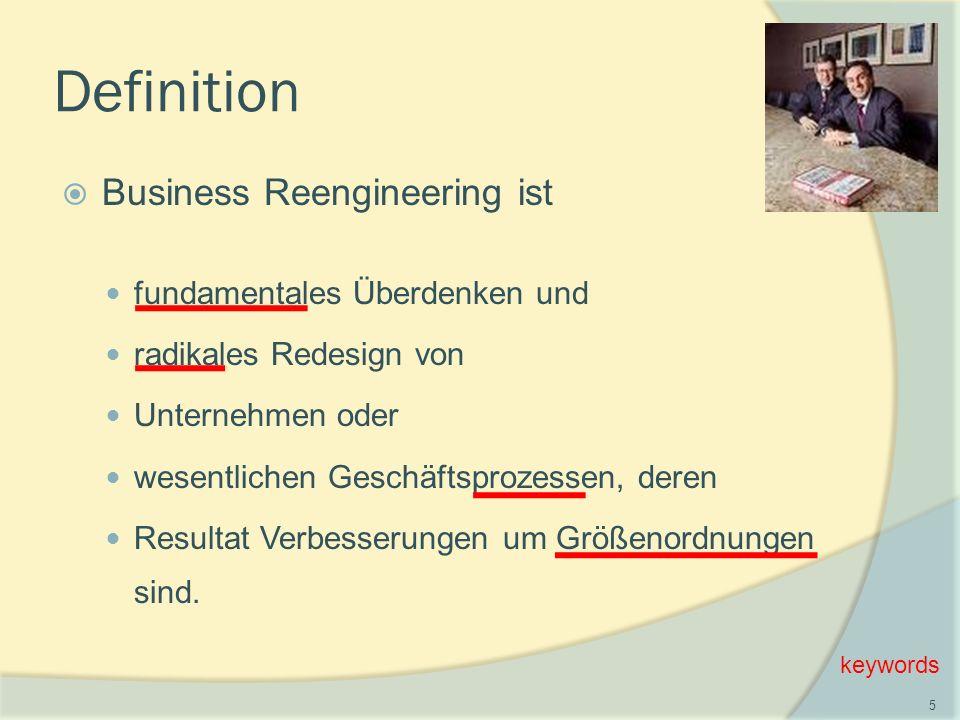 Definition BBusiness Reengineering ist fundamentales Überdenken und radikales Redesign von Unternehmen oder wesentlichen Geschäftsprozessen, deren Resultat Verbesserungen um Größenordnungen sind.
