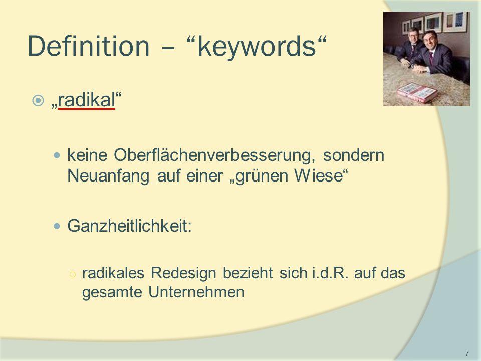 """Definition – keywords  """"radikal keine Oberflächenverbesserung, sondern Neuanfang auf einer """"grünen Wiese Ganzheitlichkeit: ○ radikales Redesign bezieht sich i.d.R."""