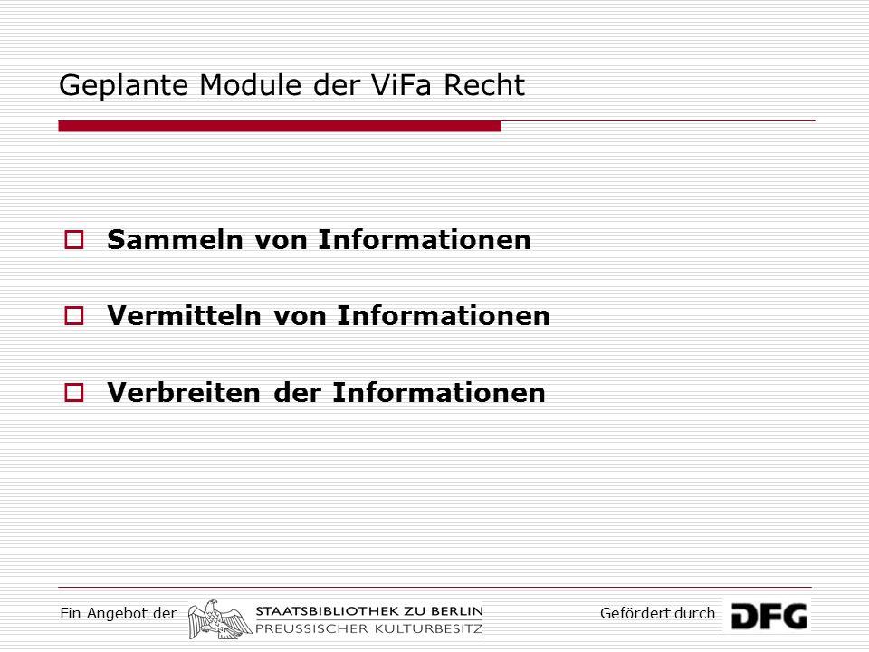 Ein Angebot derGefördert durch Geplante Module der ViFa Recht  Sammeln von Informationen  Vermitteln von Informationen  Verbreiten der Informationen