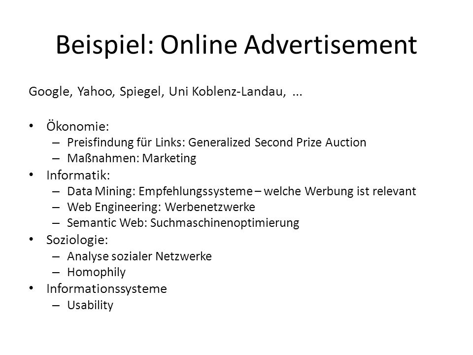 Google, Yahoo, Spiegel, Uni Koblenz-Landau,... Ökonomie: – Preisfindung für Links: Generalized Second Prize Auction – Maßnahmen: Marketing Informatik: