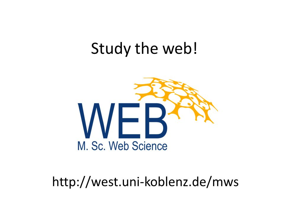 http://west.uni-koblenz.de/mws Study the web!