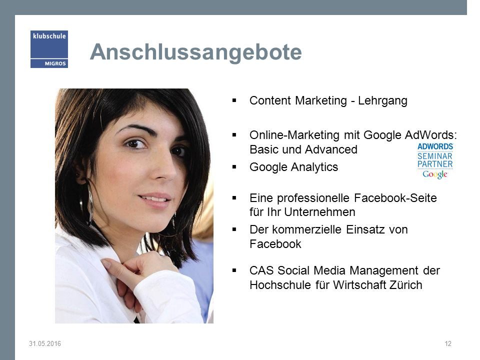 Anschlussangebote  Content Marketing - Lehrgang  Online-Marketing mit Google AdWords: Basic und Advanced  Google Analytics  Eine professionelle Fa
