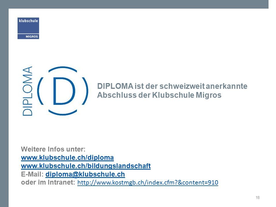 Weitere Infos unter: www.klubschule.ch/diploma www.klubschule.ch/bildungslandschaft E-Mail: diploma@klubschule.chdiploma@klubschule.ch oder im Intrane