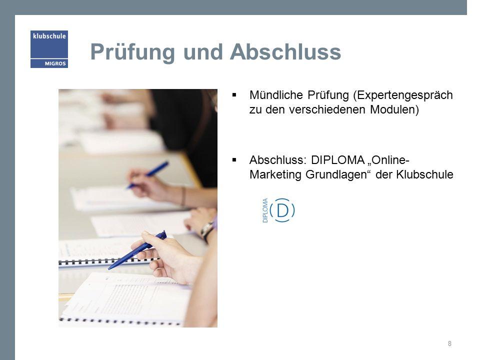 """Prüfung und Abschluss  Mündliche Prüfung (Expertengespräch zu den verschiedenen Modulen)  Abschluss: DIPLOMA """"Online- Marketing Grundlagen der Klubschule 8"""