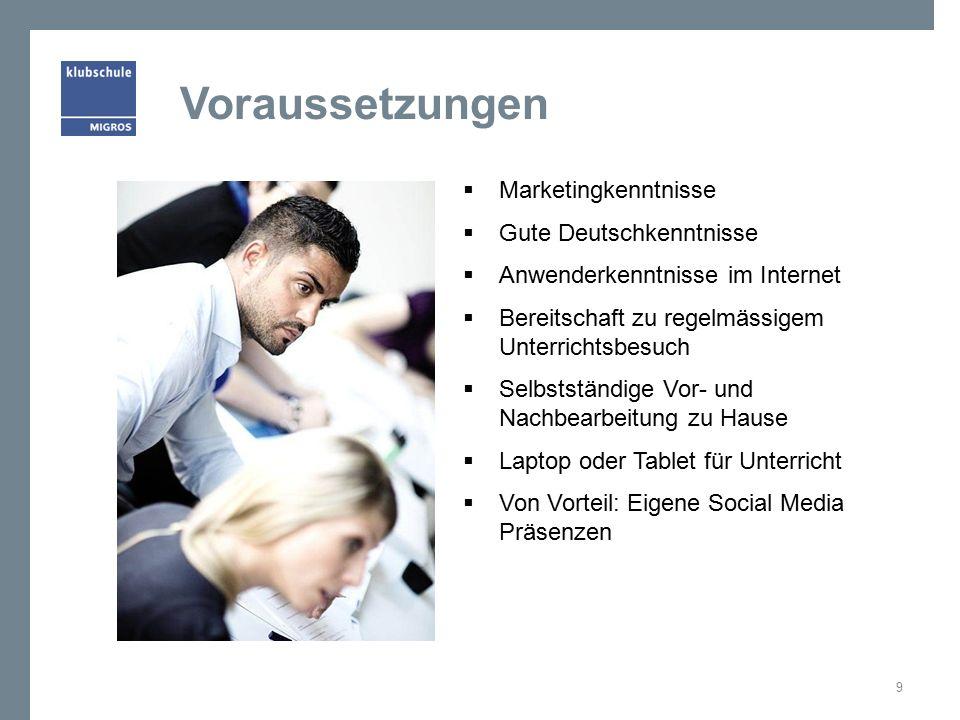 Voraussetzungen  Marketingkenntnisse  Gute Deutschkenntnisse  Anwenderkenntnisse im Internet  Bereitschaft zu regelmässigem Unterrichtsbesuch  Se