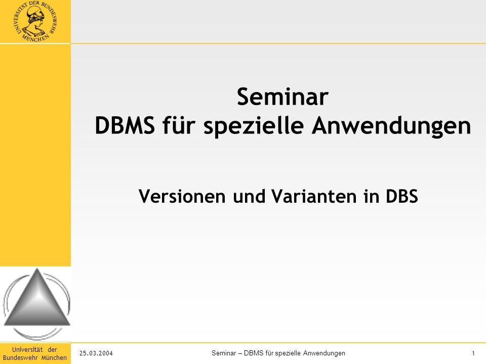 Universität der Bundeswehr München 1 Seminar – DBMS für spezielle Anwendungen 25.03.2004 Seminar DBMS für spezielle Anwendungen Versionen und Varianten in DBS