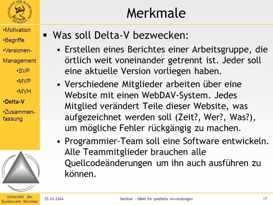Universität der Bundeswehr München 17Seminar – DBMS für spezielle Anwendungen25.03.2004 Merkmale  Was soll Delta-V bezwecken: Erstellen eines Berichtes einer Arbeitsgruppe, die örtlich weit voneinander getrennt ist.
