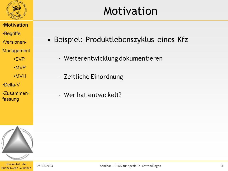 Universität der Bundeswehr München 3Seminar – DBMS für spezielle Anwendungen25.03.2004 Motivation Beispiel: Produktlebenszyklus eines Kfz -Weiterentwicklung dokumentieren -Zeitliche Einordnung -Wer hat entwickelt.