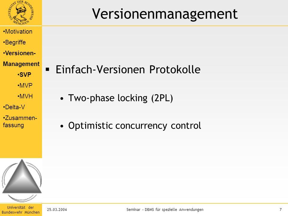 Universität der Bundeswehr München 7Seminar – DBMS für spezielle Anwendungen25.03.2004 Versionenmanagement  Einfach-Versionen Protokolle Two-phase locking (2PL) Optimistic concurrency control Motivation Begriffe Versionen- Management SVP MVP MVH Delta-V Zusammen- fassung