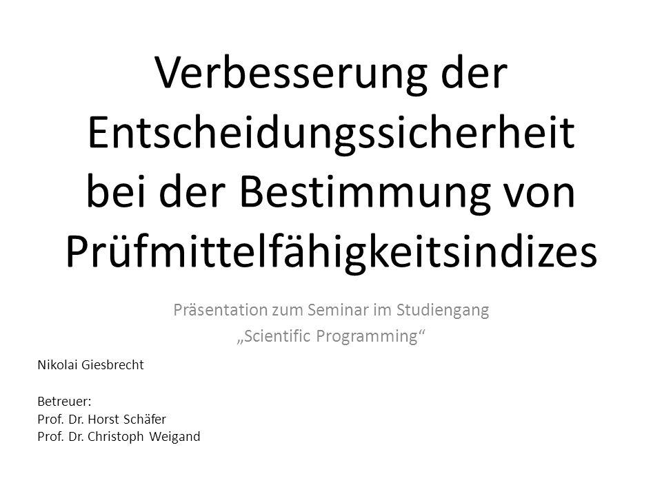"""Verbesserung der Entscheidungssicherheit bei der Bestimmung von Prüfmittelfähigkeitsindizes Präsentation zum Seminar im Studiengang """"Scientific Progra"""