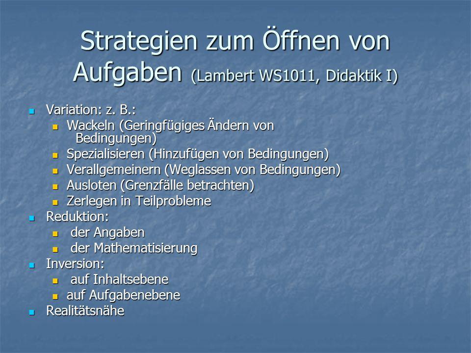 Strategien zum Öffnen von Aufgaben (Lambert WS1011, Didaktik I) Variation: z.