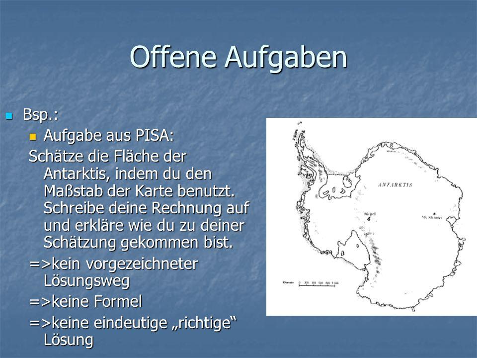 Offene Aufgaben Bsp.: Bsp.: Aufgabe aus PISA: Aufgabe aus PISA: Schätze die Fläche der Antarktis, indem du den Maßstab der Karte benutzt.